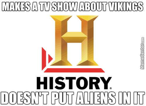 You Finally Did Some Good For History, History Channel.