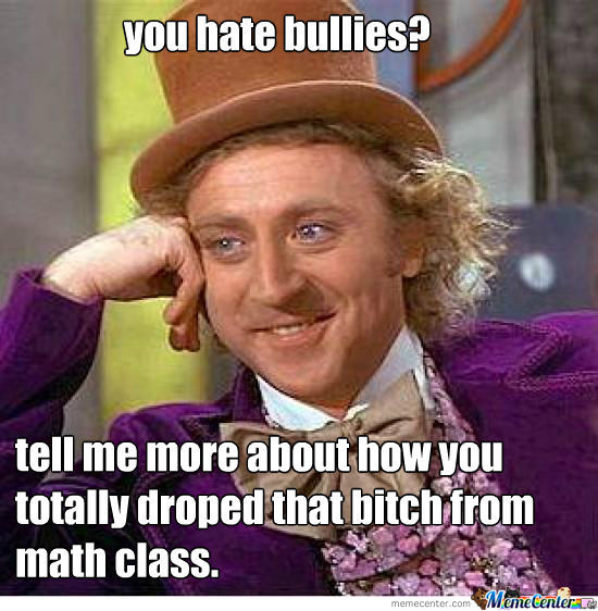 You Hate Bullies?
