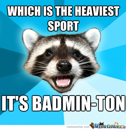 you know badminton is a sport and ton is heavy_o_2417891 you know badminton is a sport and ton is heavy by juachonify meme