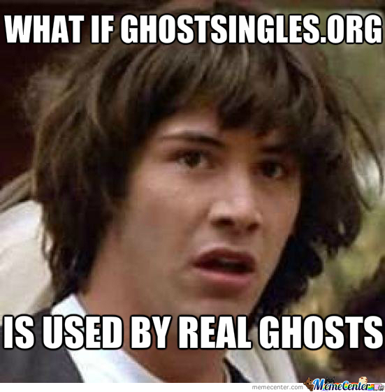 dating site ghosts To all those who ghost: you're making our generation look bad our generation is being made to look like a bunch of dating degenerates, largely due to a toxic dating culture that condones.