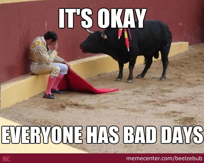 You Know You Are Having A Bad Day When The Bull Starts Talking By