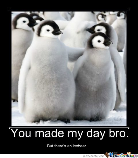 You Made My Day Bro By Pingudonut Meme Center