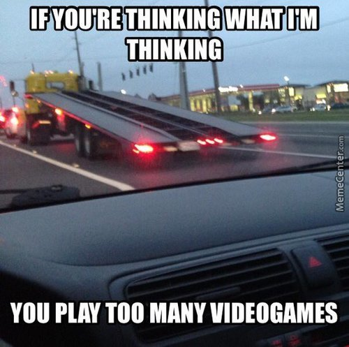 You Play Too Many Videogames