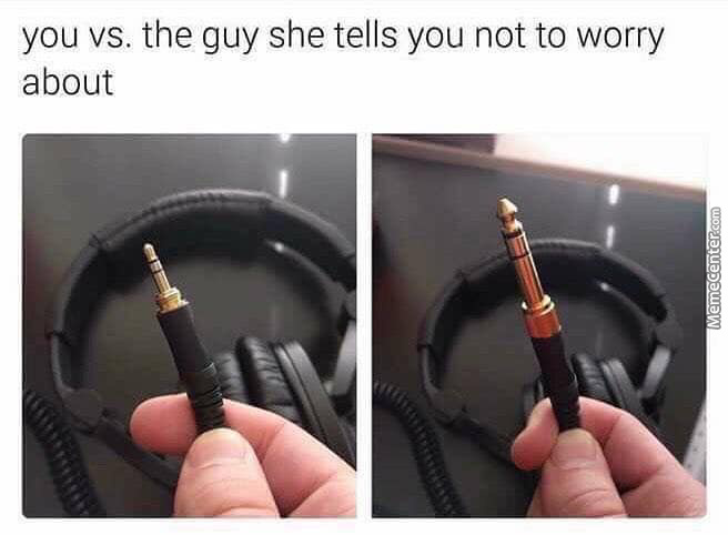 You Vs. The Guy She Tells You Not To Worry About