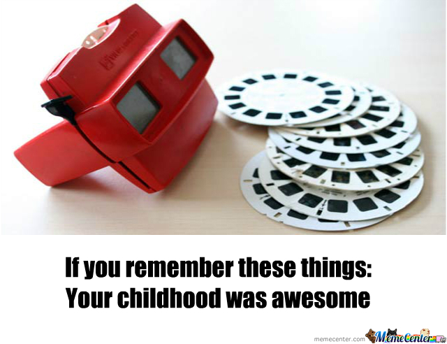 Your Childhood Was Awesome
