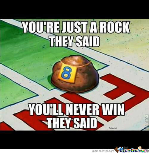 You're Just A Rock They Said...